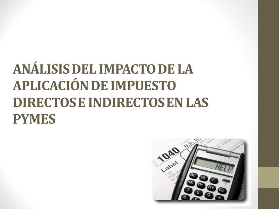ANÁLISIS DEL IMPACTO DE LA APLICACIÓN DE IMPUESTO DIRECTOS E INDIRECTOS EN LAS PYMES