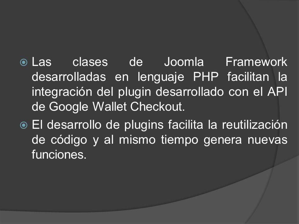 Las clases de Joomla Framework desarrolladas en lenguaje PHP facilitan la integración del plugin desarrollado con el API de Google Wallet Checkout.