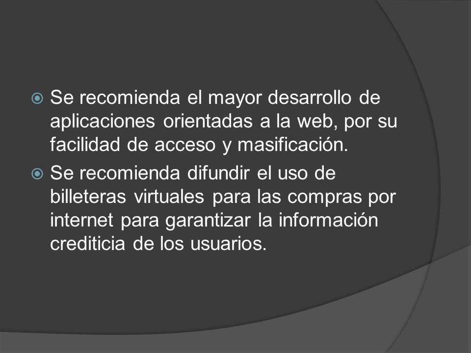Se recomienda el mayor desarrollo de aplicaciones orientadas a la web, por su facilidad de acceso y masificación.