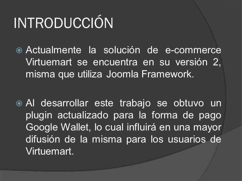 INTRODUCCIÓN Actualmente la solución de e-commerce Virtuemart se encuentra en su versión 2, misma que utiliza Joomla Framework.