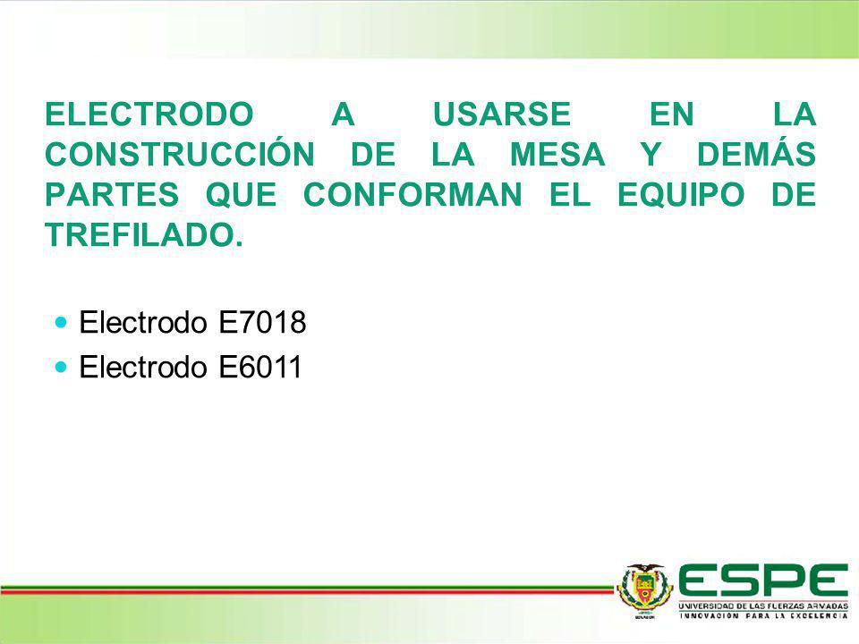 ELECTRODO A USARSE EN LA CONSTRUCCIÓN DE LA MESA Y DEMÁS PARTES QUE CONFORMAN EL EQUIPO DE TREFILADO.