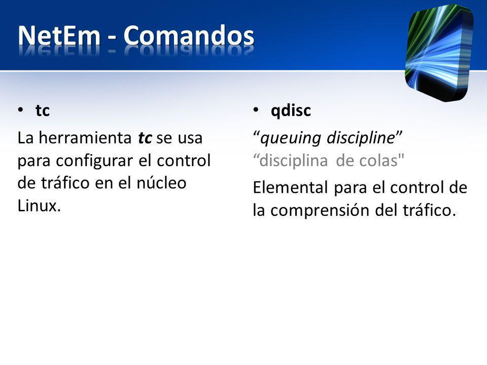 NetEm - Comandos tc. La herramienta tc se usa para configurar el control de tráfico en el núcleo Linux.