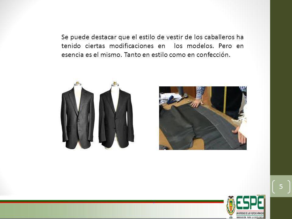 Se puede destacar que el estilo de vestir de los caballeros ha tenido ciertas modificaciones en los modelos.