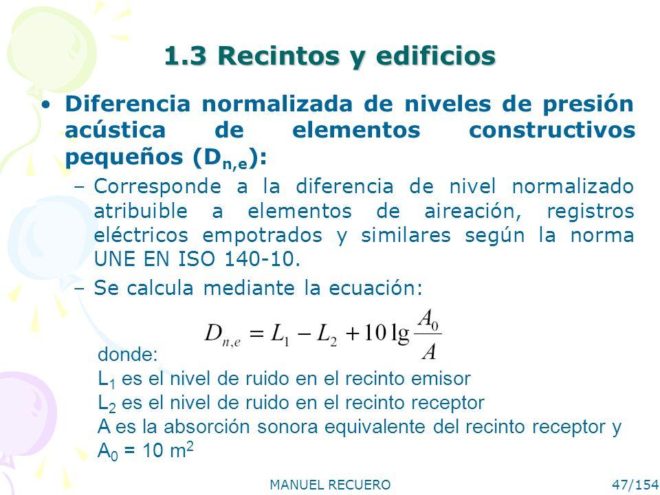 1.3 Recintos y edificios Diferencia normalizada de niveles de presión acústica de elementos constructivos pequeños (Dn,e):
