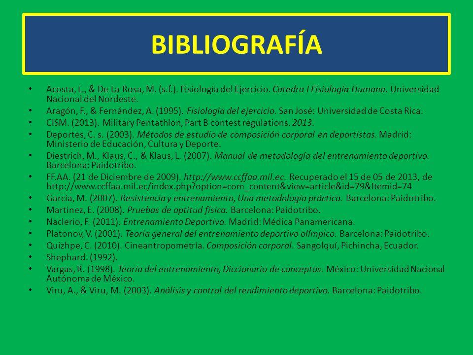 BIBLIOGRAFÍA Acosta, L., & De La Rosa, M. (s.f.). Fisiología del Ejercicio. Catedra I Fisiología Humana. Universidad Nacional del Nordeste.