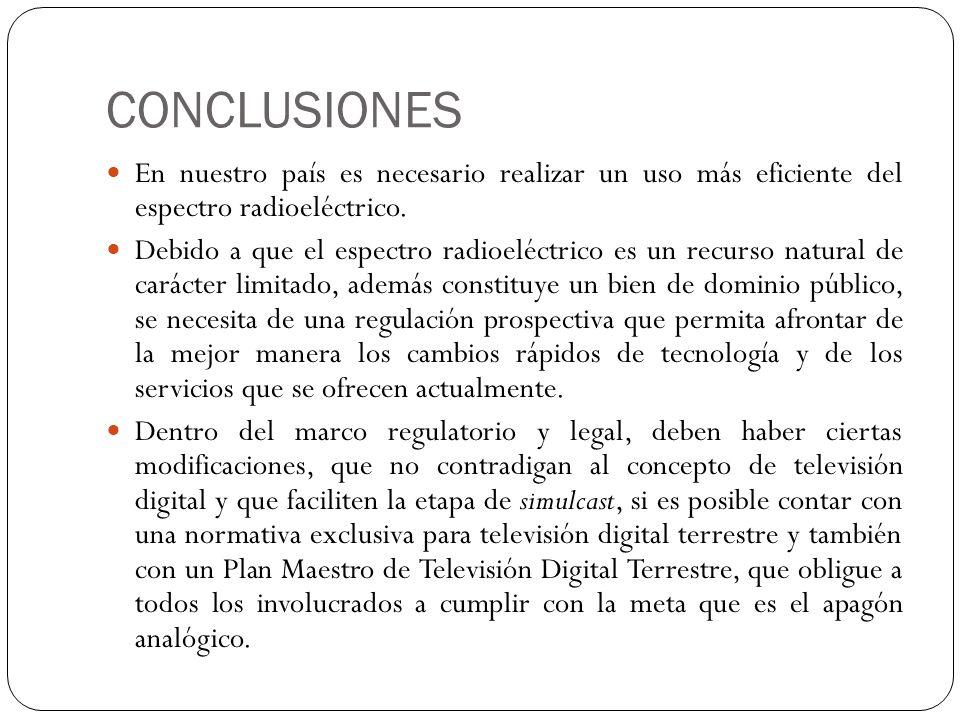 CONCLUSIONES En nuestro país es necesario realizar un uso más eficiente del espectro radioeléctrico.