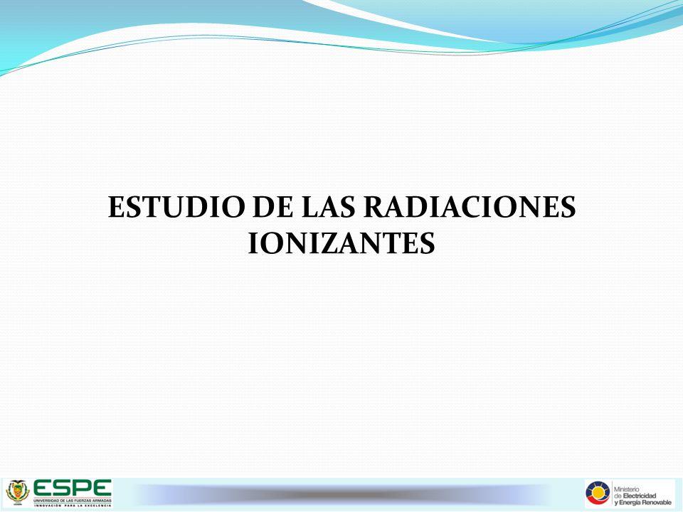 ESTUDIO DE LAS RADIACIONES IONIZANTES