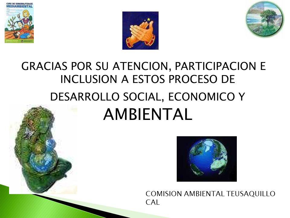 GRACIAS POR SU ATENCION, PARTICIPACION E INCLUSION A ESTOS PROCESO DE DESARROLLO SOCIAL, ECONOMICO Y AMBIENTAL