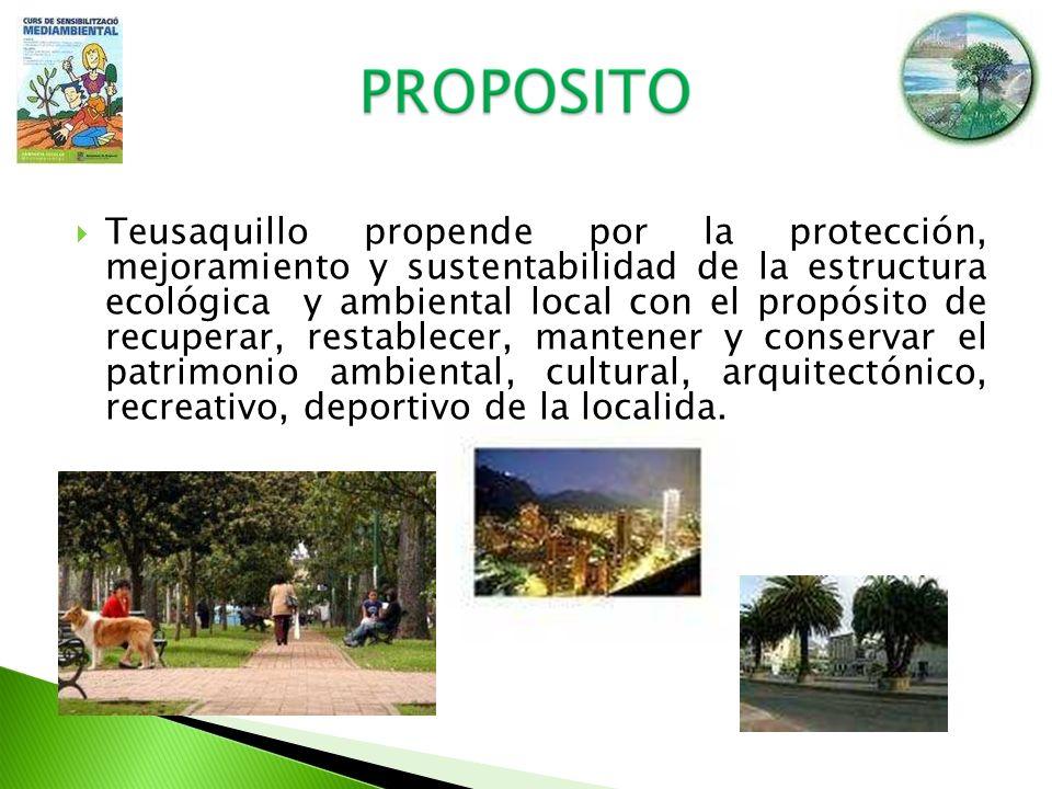 Teusaquillo propende por la protección, mejoramiento y sustentabilidad de la estructura ecológica y ambiental local con el propósito de recuperar, restablecer, mantener y conservar el patrimonio ambiental, cultural, arquitectónico, recreativo, deportivo de la localida.