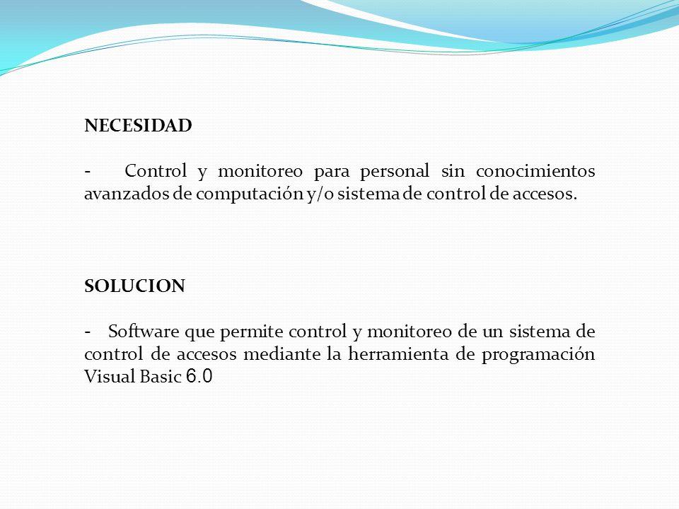 NECESIDAD - Control y monitoreo para personal sin conocimientos avanzados de computación y/o sistema de control de accesos.