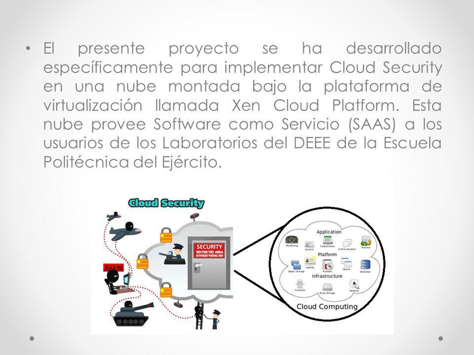 El presente proyecto se ha desarrollado específicamente para implementar Cloud Security en una nube montada bajo la plataforma de virtualización llamada Xen Cloud Platform.
