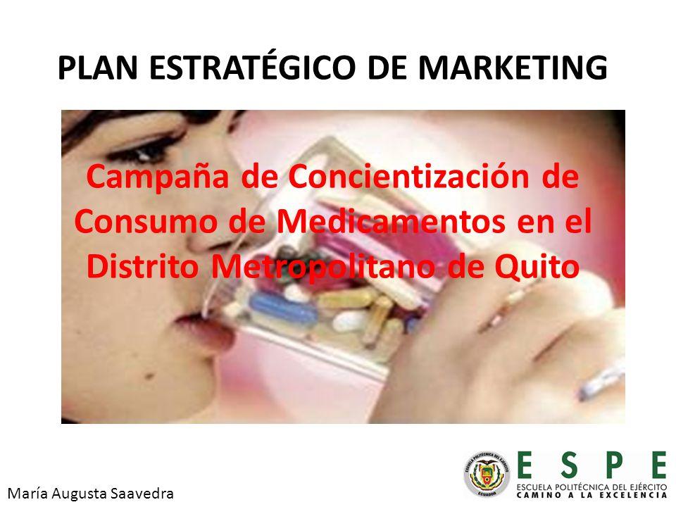 PLAN ESTRATÉGICO DE MARKETING Campaña de Concientización de Consumo de Medicamentos en el Distrito Metropolitano de Quito