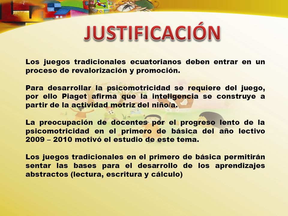 JUSTIFICACIÓN Los juegos tradicionales ecuatorianos deben entrar en un proceso de revalorización y promoción.