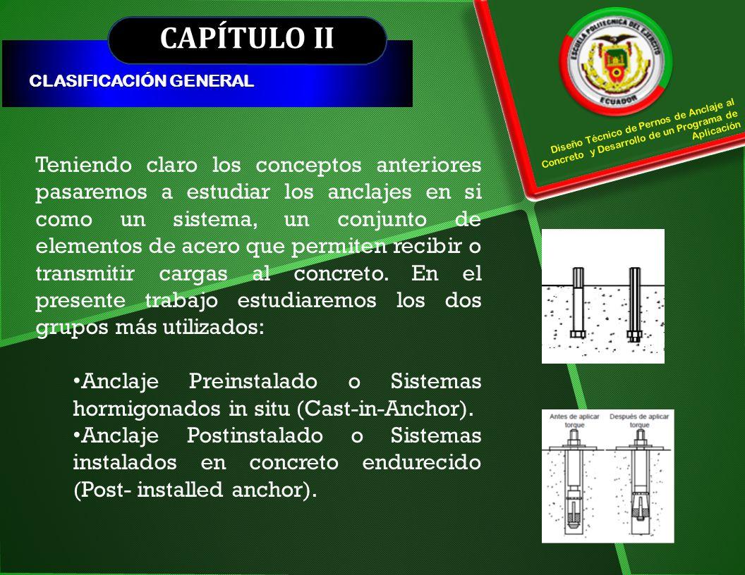 CAPÍTULO II CLASIFICACIÓN GENERAL. Diseño Técnico de Pernos de Anclaje al Concreto y Desarrollo de un Programa de Aplicación.