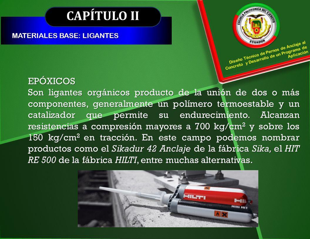CAPÍTULO II MATERIALES BASE: LIGANTES. Diseño Técnico de Pernos de Anclaje al Concreto y Desarrollo de un Programa de Aplicación.