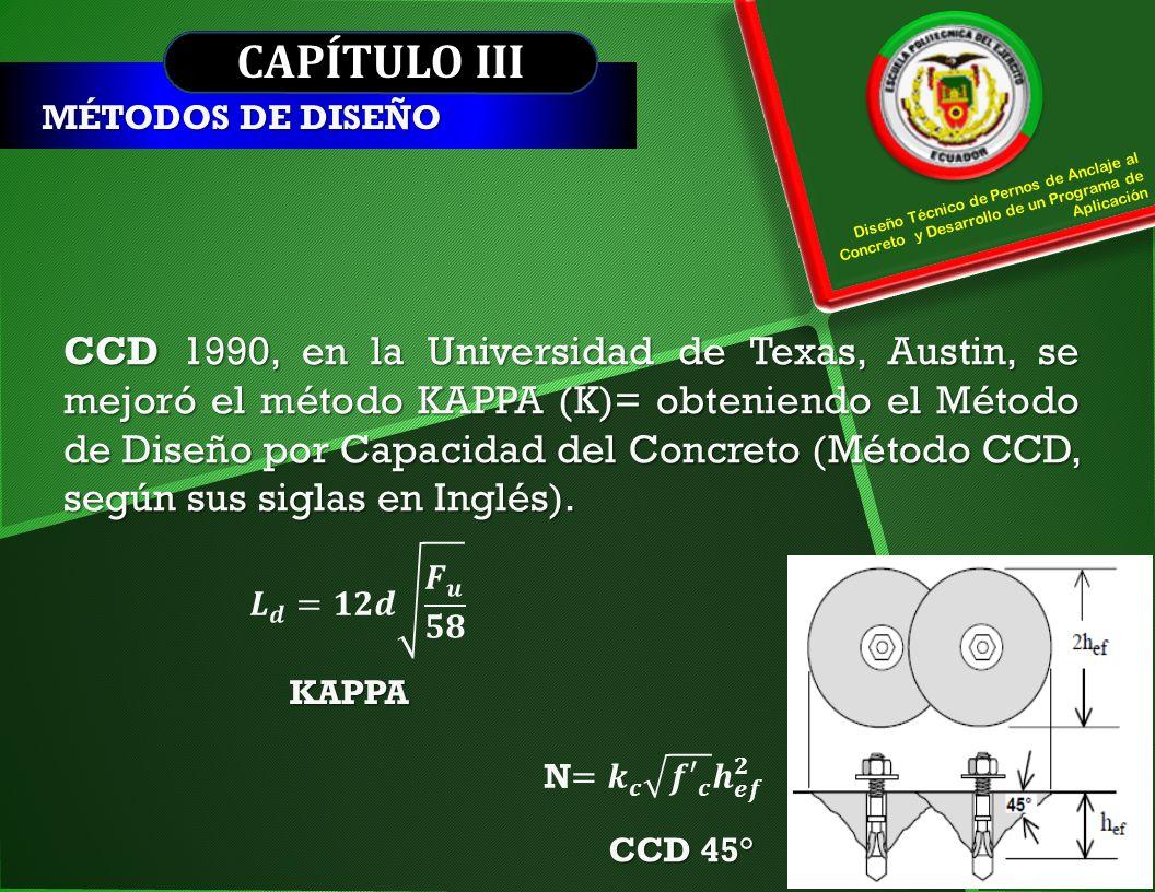 CAPÍTULO III MÉTODOS DE DISEÑO. Diseño Técnico de Pernos de Anclaje al Concreto y Desarrollo de un Programa de Aplicación.