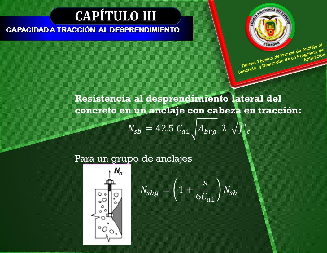 CAPÍTULO III CAPACIDAD A TRACCIÓN AL DESPRENDIMIENTO. Diseño Técnico de Pernos de Anclaje al Concreto y Desarrollo de un Programa de Aplicación.