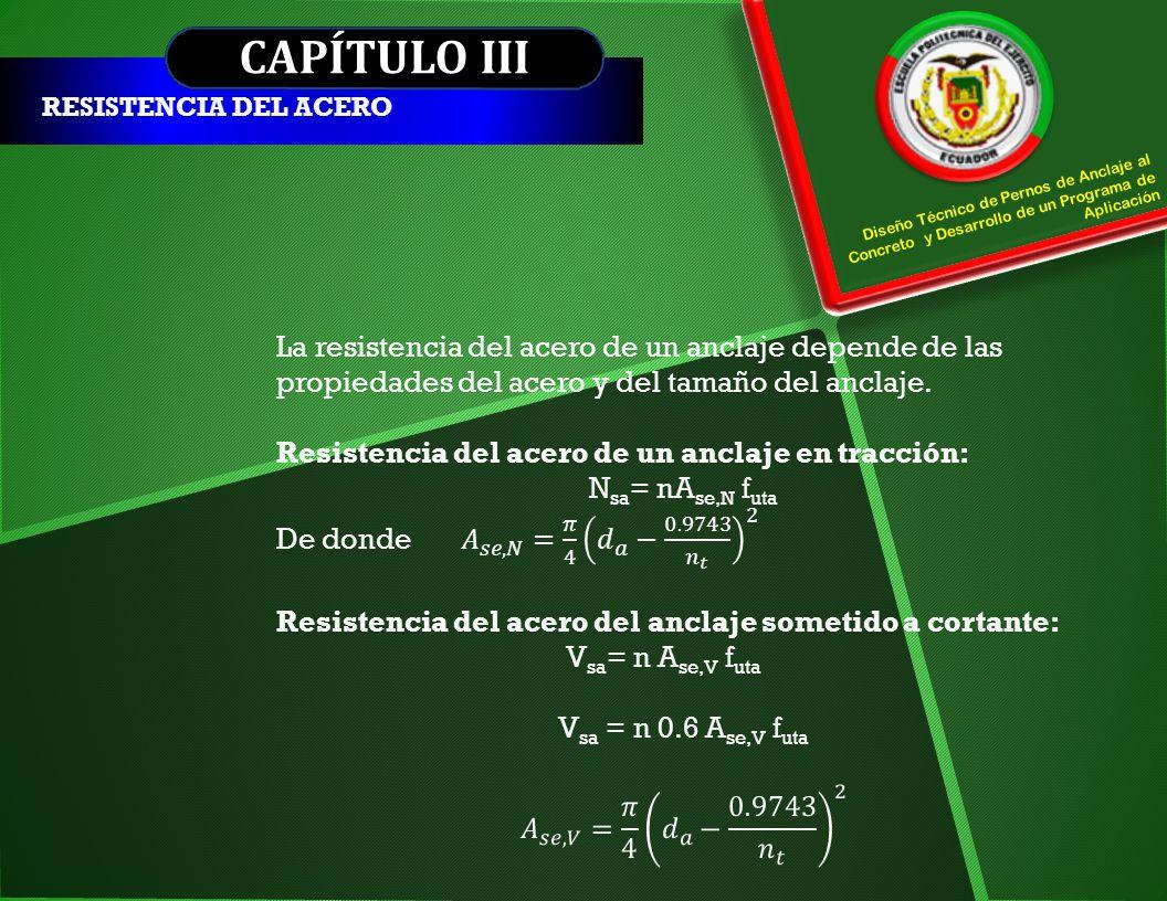 CAPÍTULO III RESISTENCIA DEL ACERO. Diseño Técnico de Pernos de Anclaje al Concreto y Desarrollo de un Programa de Aplicación.