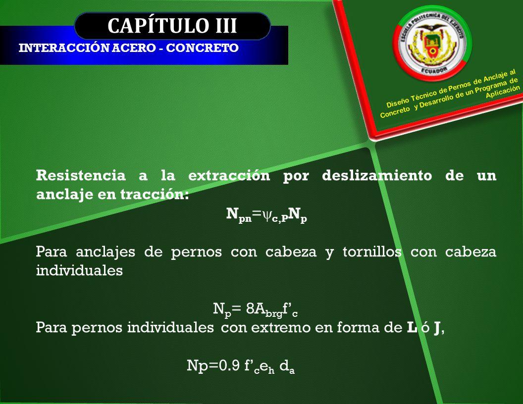 CAPÍTULO III INTERACCIÓN ACERO - CONCRETO. Diseño Técnico de Pernos de Anclaje al Concreto y Desarrollo de un Programa de Aplicación.
