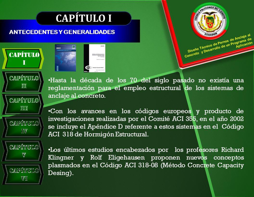 CAPÍTULO I ANTECEDENTES Y GENERALIDADES. Capítulo. I. Diseño Técnico de Pernos de Anclaje al Concreto y Desarrollo de un Programa de Aplicación.