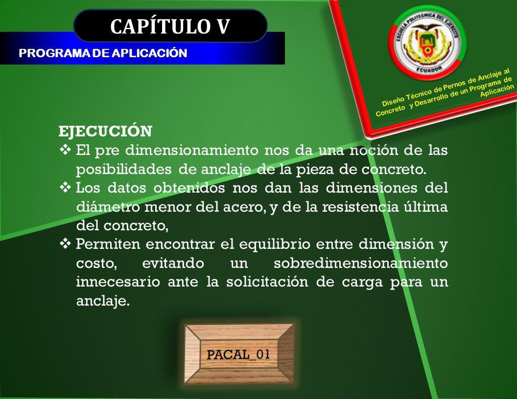 CAPÍTULO V PROGRAMA DE APLICACIÓN. Diseño Técnico de Pernos de Anclaje al Concreto y Desarrollo de un Programa de Aplicación.