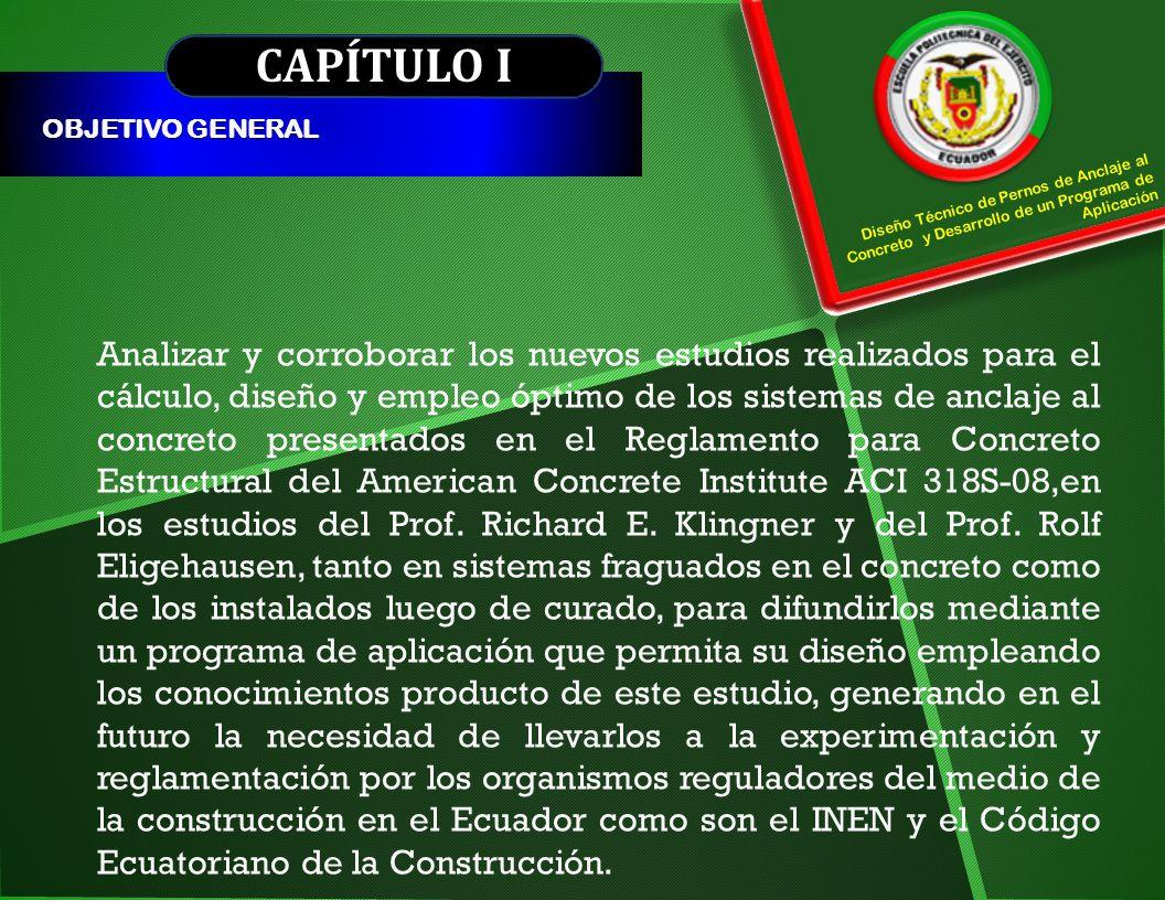 CAPÍTULO I OBJETIVO GENERAL. Diseño Técnico de Pernos de Anclaje al Concreto y Desarrollo de un Programa de Aplicación.