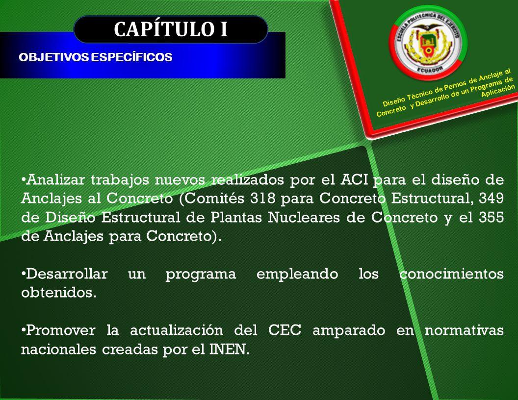 CAPÍTULO I OBJETIVOS ESPECÍFICOS. Diseño Técnico de Pernos de Anclaje al Concreto y Desarrollo de un Programa de Aplicación.