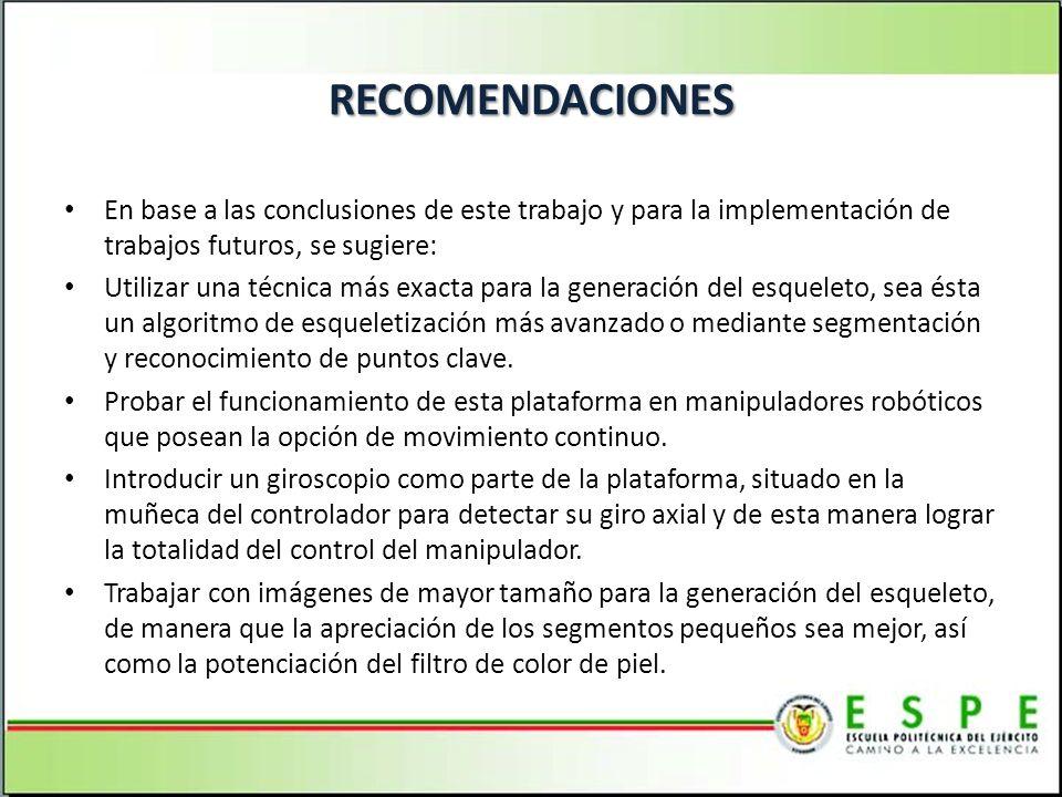 RECOMENDACIONES En base a las conclusiones de este trabajo y para la implementación de trabajos futuros, se sugiere: