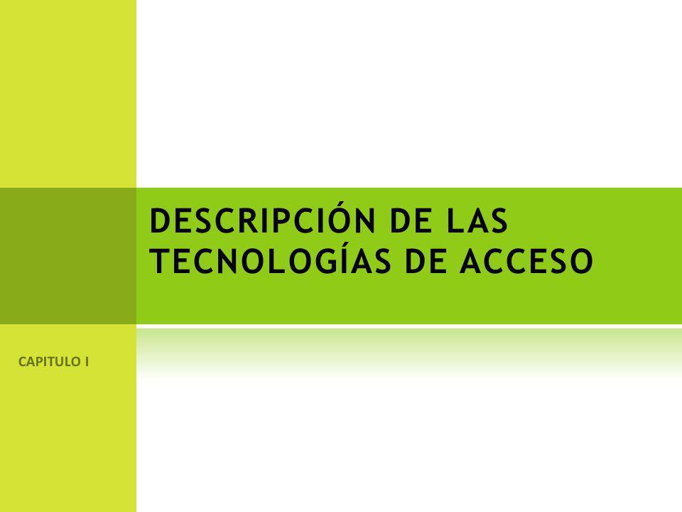 DESCRIPCIÓN DE LAS TECNOLOGÍAS DE ACCESO