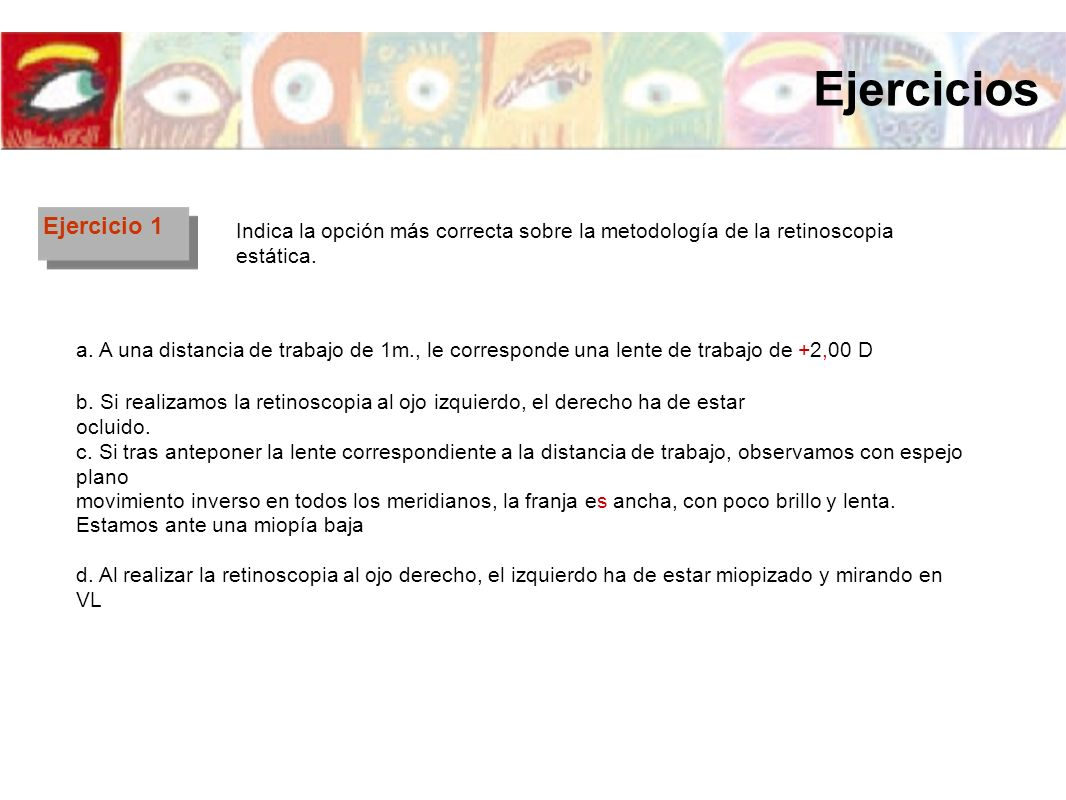 Ejercicios Ejercicio 1. Indica la opción más correcta sobre la metodología de la retinoscopia estática.