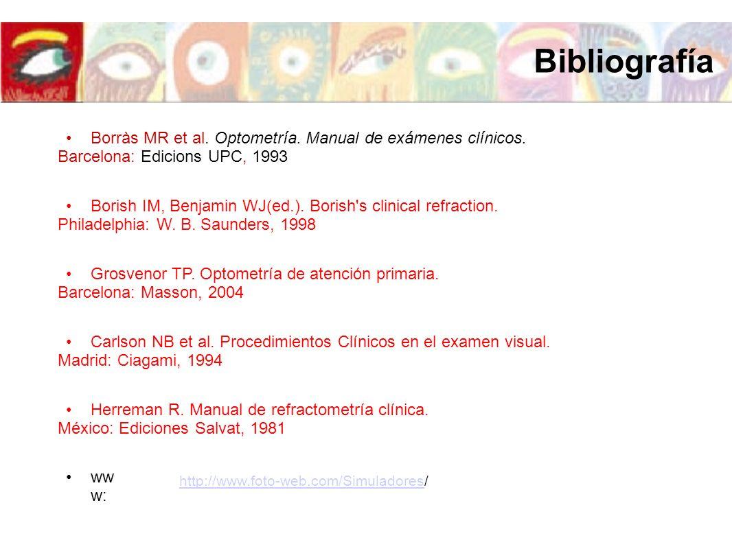 Bibliografía Borràs MR et al. Optometría. Manual de exámenes clínicos.