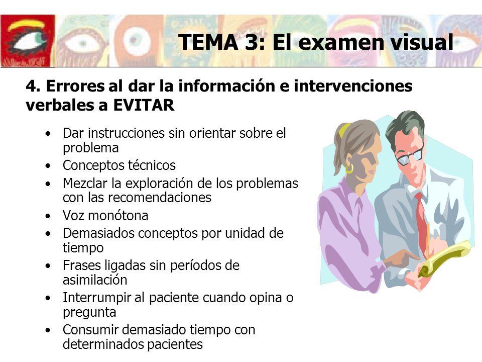TEMA 3: El examen visual 4. Errores al dar la información e intervenciones verbales a EVITAR. Dar instrucciones sin orientar sobre el problema.