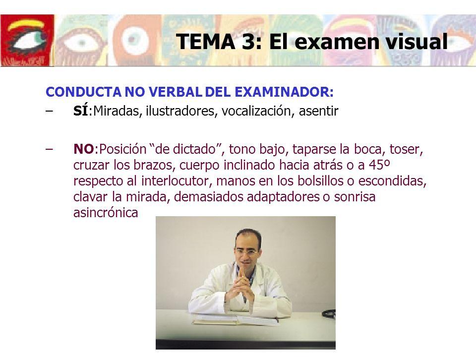 TEMA 3: El examen visual CONDUCTA NO VERBAL DEL EXAMINADOR: