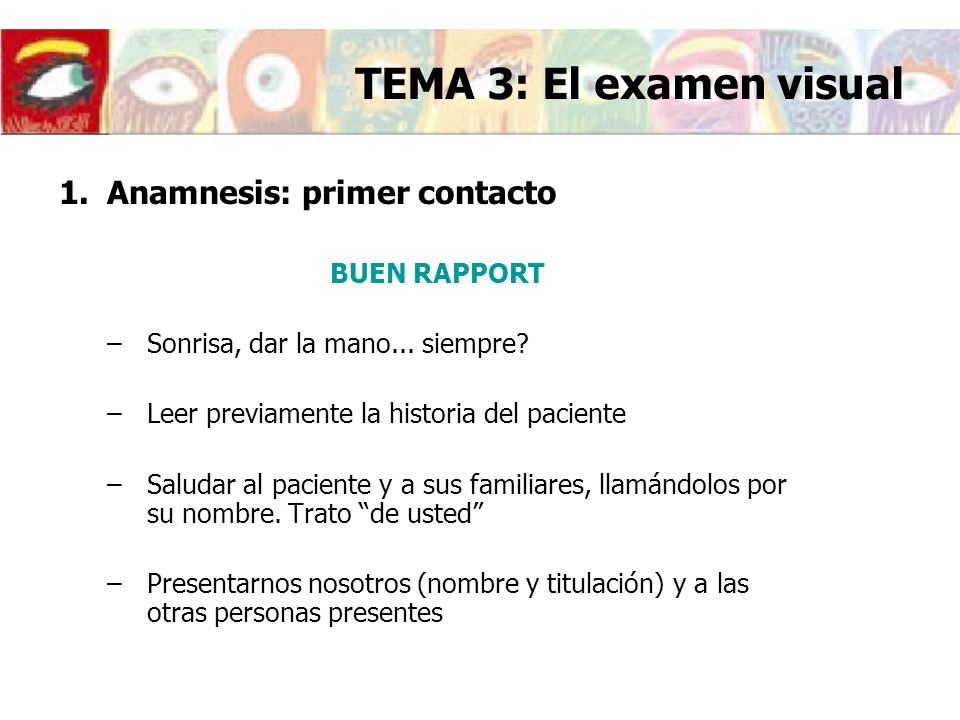 TEMA 3: El examen visual Anamnesis: primer contacto BUEN RAPPORT