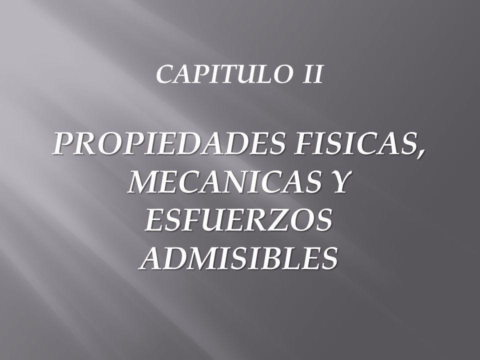 PROPIEDADES FISICAS, MECANICAS Y ESFUERZOS ADMISIBLES