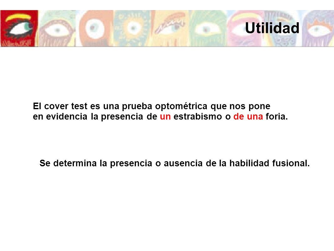 Utilidad El cover test es una prueba optométrica que nos pone