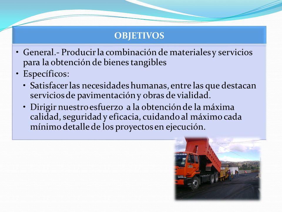 OBJETIVOS General.- Producir la combinación de materiales y servicios para la obtención de bienes tangibles.