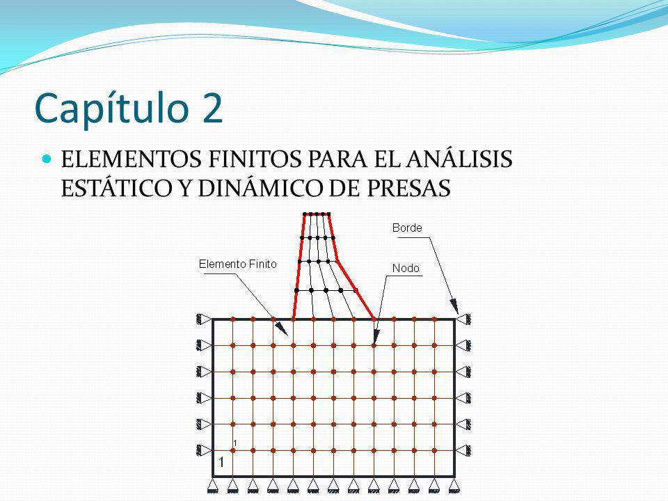 Capítulo 2 ELEMENTOS FINITOS PARA EL ANÁLISIS ESTÁTICO Y DINÁMICO DE PRESAS