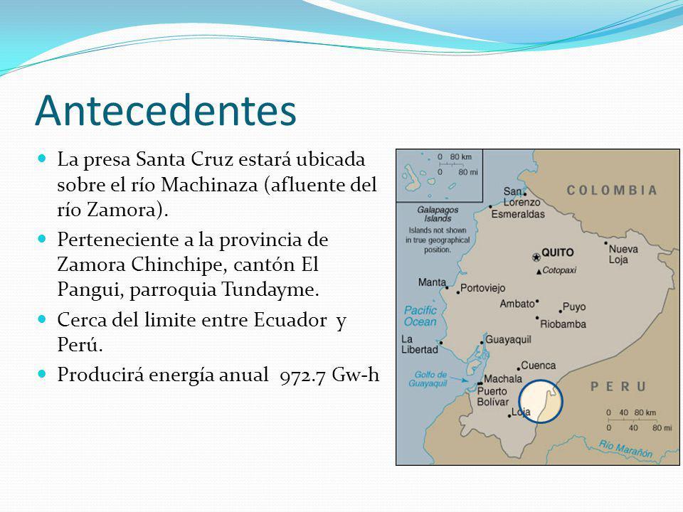 Antecedentes La presa Santa Cruz estará ubicada sobre el río Machinaza (afluente del río Zamora).