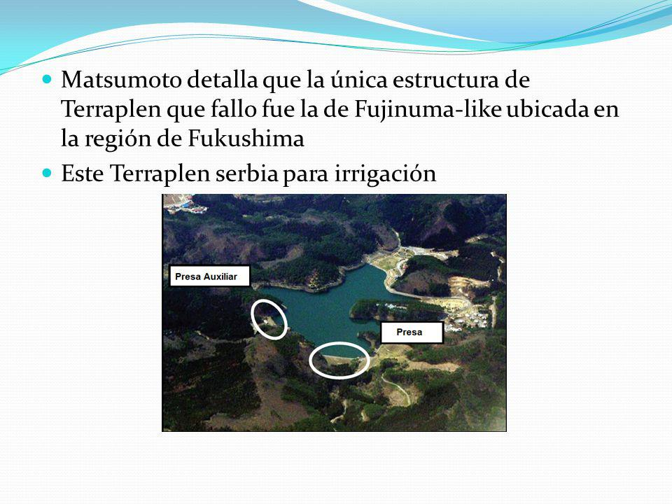 Matsumoto detalla que la única estructura de Terraplen que fallo fue la de Fujinuma-like ubicada en la región de Fukushima