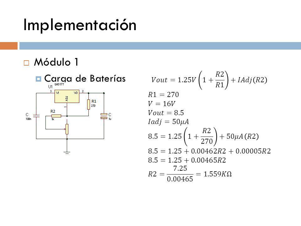 Implementación Módulo 1 Carga de Baterías 𝑉𝑜𝑢𝑡=1.25𝑉 1+ 𝑅2 𝑅1 +𝐼𝐴𝑑𝑗 𝑅2