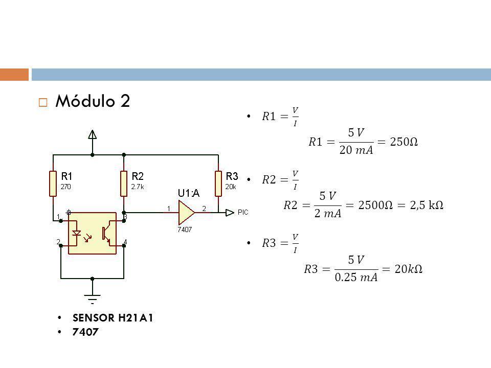Módulo 2 𝑅1= 𝑉 𝐼 𝑅1= 5 𝑉 20 𝑚𝐴 =250Ω. 𝑅2= 𝑉 𝐼 𝑅2= 5 𝑉 2 𝑚𝐴 =2500Ω=2,5 kΩ. 𝑅3= 𝑉 𝐼 𝑅3= 5 𝑉 0.25 𝑚𝐴 =20𝑘Ω.