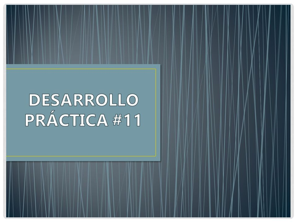 DESARROLLO PRÁCTICA #11