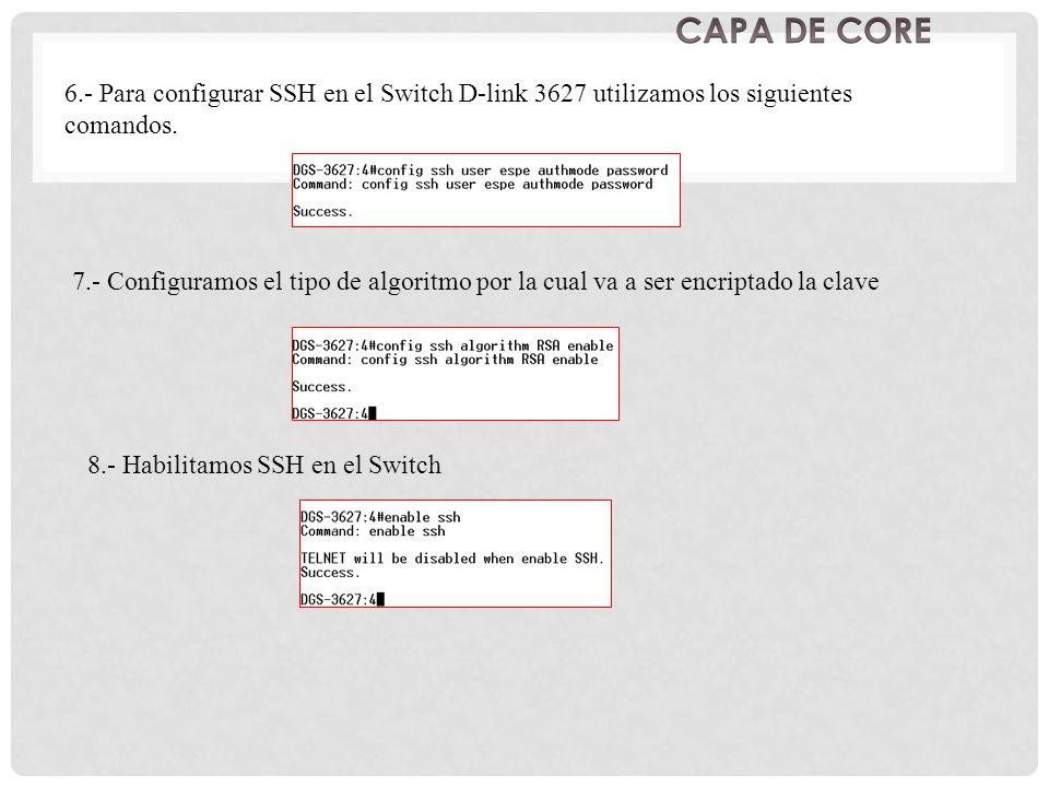 CAPA DE CORE 6.- Para configurar SSH en el Switch D-link 3627 utilizamos los siguientes comandos.
