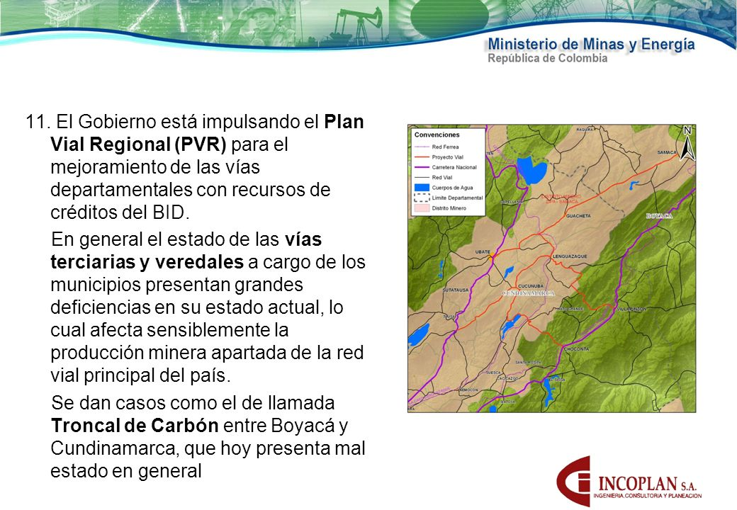 11. El Gobierno está impulsando el Plan Vial Regional (PVR) para el mejoramiento de las vías departamentales con recursos de créditos del BID.