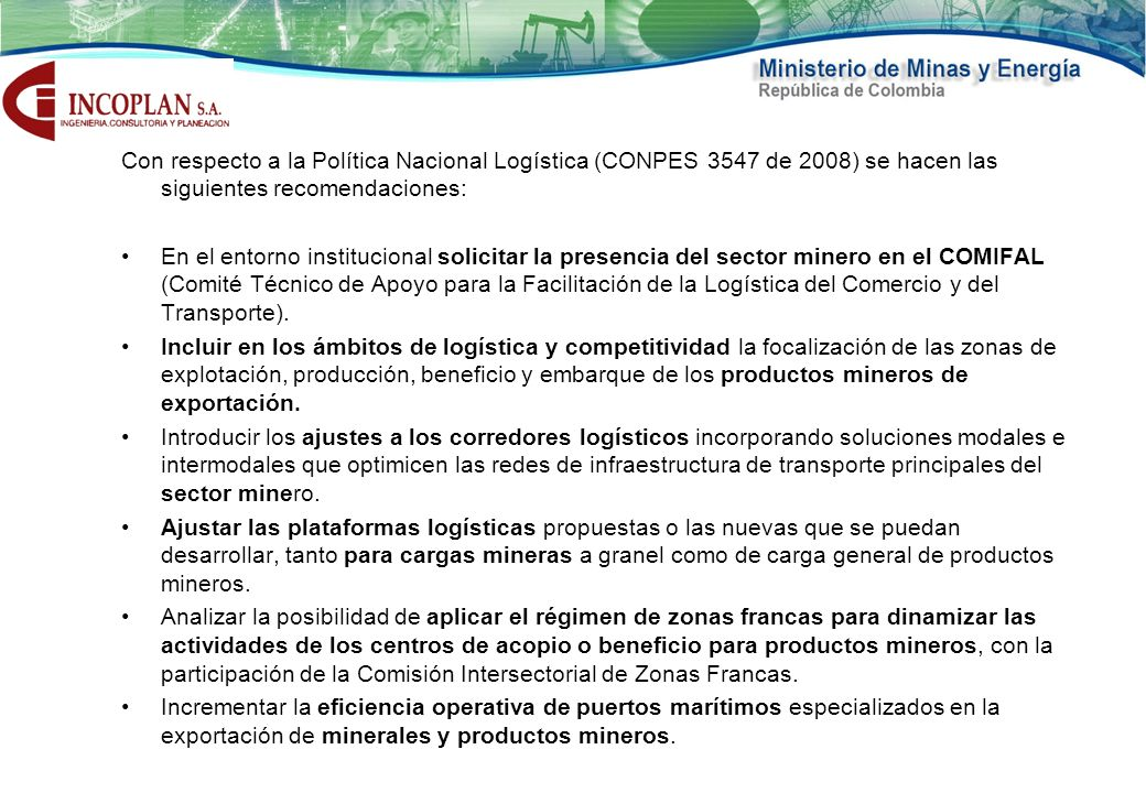 Con respecto a la Política Nacional Logística (CONPES 3547 de 2008) se hacen las siguientes recomendaciones: