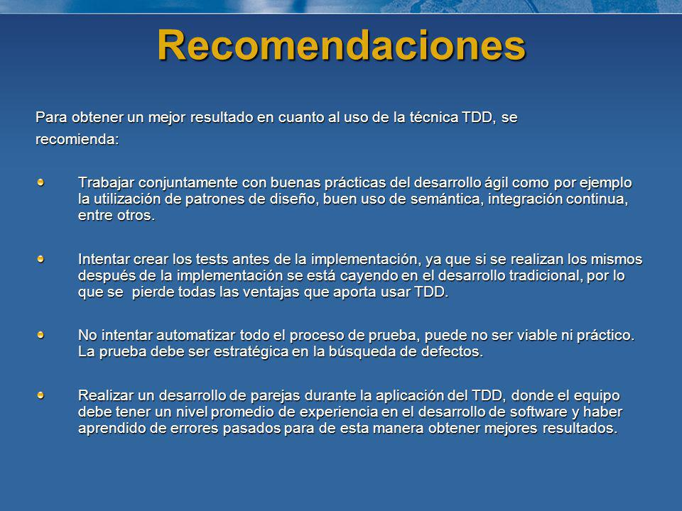 Recomendaciones Para obtener un mejor resultado en cuanto al uso de la técnica TDD, se. recomienda: