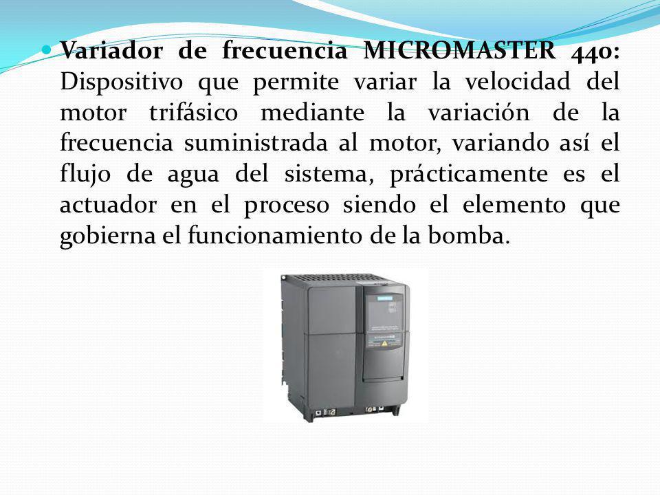 Variador de frecuencia MICROMASTER 440: Dispositivo que permite variar la velocidad del motor trifásico mediante la variación de la frecuencia suministrada al motor, variando así el flujo de agua del sistema, prácticamente es el actuador en el proceso siendo el elemento que gobierna el funcionamiento de la bomba.