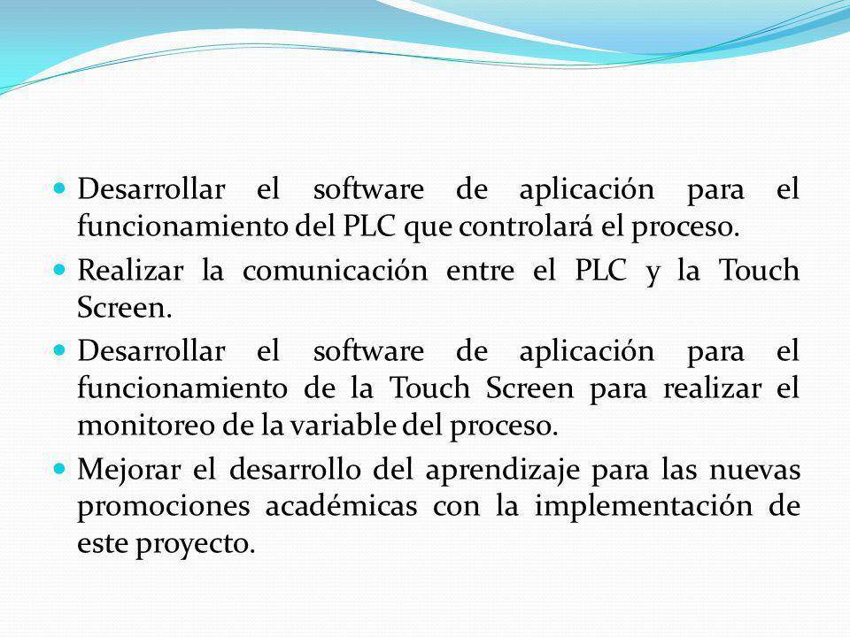 Desarrollar el software de aplicación para el funcionamiento del PLC que controlará el proceso.
