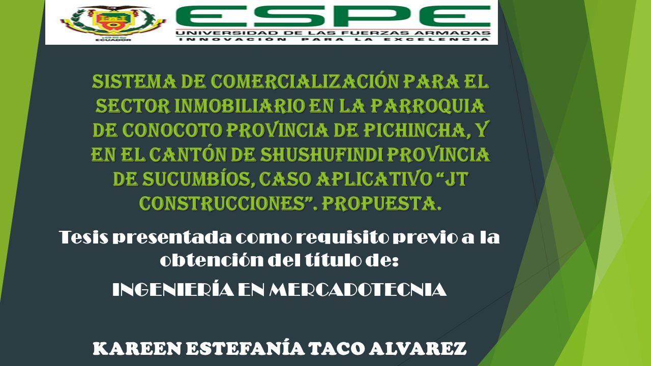 SISTEMA DE COMERCIALIZACIÓN PARA EL SECTOR INMOBILIARIO EN LA PARROQUIA DE CONOCOTO PROVINCIA DE PICHINCHA, Y EN EL CANTÓN DE SHUSHUFINDI PROVINCIA DE SUCUMBÍOS, CASO APLICATIVO JT CONSTRUCCIONES . PROPUESTA.